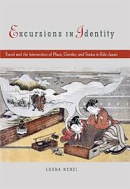 Laura Nenzi - Excursions in Identity: Travel and the Intersection of Place, Gender, and Status in Edo Japan.